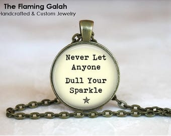 Never Let Anyone Dull Your Sparkle • Be Yourself • Empowerment • You Are Amazing • Inspirational • Gift Under 20 • Made in Australia (P1533)