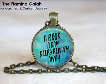 A Book A Day Keeps Reality Away Pendant • Reading Quote • Book Lover • Book Worm • Love Reading • Gift Under 20 • Made in Australia (P1540)
