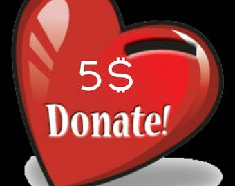 DONATION 5 dollars - you can add more then one if you want to give more