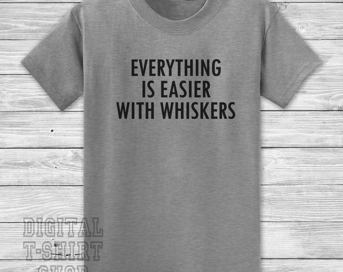 Everything Is Easier With Whiskers T-shirt