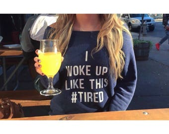 I Woke Up Like This #Tired Off the Shoulder Sweatshirt / #tired / hashtag tired / gifts for her / gifts for mom / back to school / college