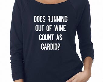Does Running Out Of Wine Count As Cardio Tshirt Teen Fashion Grunge Tumblr Sweatshirt Off Shoulder Shirt Teen Sweatshirt Women Sweatshirt