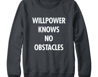 Willpower Knows No Obstacles Sweatshirt Funny Slogan Shirt Teen Gifts Hipster Shirt Cool Tshirt Funny Shirt Men Sweatshirt Women Sweater
