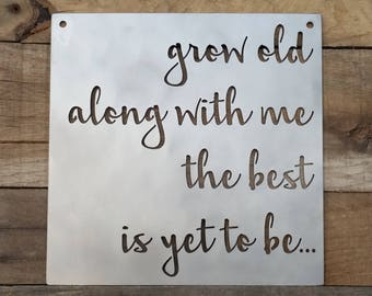 "Grow Old Along With Me The Best Is Yet To Be Metal Sign -  22""x 22"""