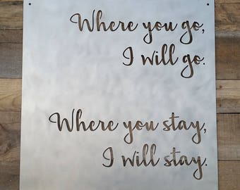 """Where You Go I Will Go, Where You Stay I Will Stay Metal Sign - 16"""" x 16"""""""