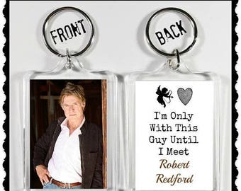 """ON SALE NOW Robert Redford Keychain Key Ring """"I'm Only With This Guy Until I Meet Robert Redford"""""""