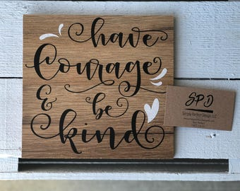 Have Courage & Be  Kind - Motivational Wood Sign - Inspirational Wood Sign