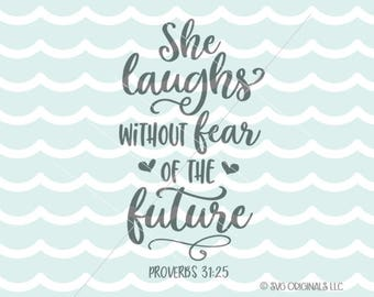 She Laughs Without Fear Of The Future SVG Cricut Explore & more. She Is Clothed in Strength and Dignity Proverbs 31:25 Faith Quote SVG
