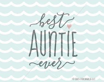 Best Auntie Ever SVG File. So many uses! Cricut Explore and more! Best Aunt Ever Auntie Love Family Baby BAE New Aunt SVG
