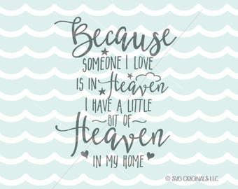 Heaven SVG Because Someone I Love is in Heaven SVG. Cricut Explore and more.  Heaven In Our Home Loss Mourning  SVG