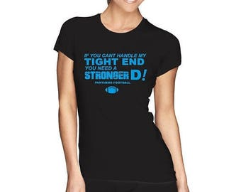 Spring Sale Panthers Shirt  - If You Can't Handle My Tight End, You need a Stronger D, Funny Carolina Football Shirt S M L Xl Xxl