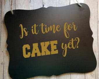 Is It Time For Cake Yet - Wedding Sign - Flower Girl Sign - Ring Bearer Sign - Ring Bearer - Wedding Decor - Wedding Accessories