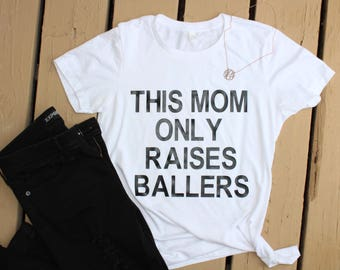 This Mom Only Raises Ballers Tee