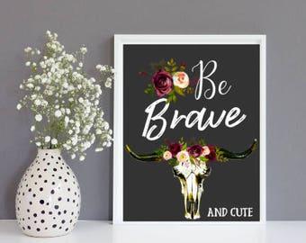 Digital Print 8x10 Be Brave Print, Wall Print, Be Brave, Printable, Be Brave and Cute