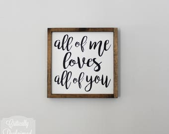 Wood Sign • All of Me Loves All of You • Free Shipping • Home Decor • Many Sizes to Choose From!