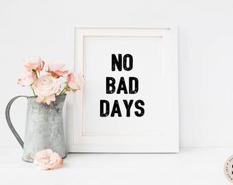 No Bad Days Print — Quote Print Minimalistic Prints Black And White Print Motivational Art Printable Wall Art Digital INSTANT DOWNLOAD