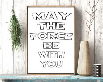 May the force be with you, Printable Star Wars Wall Art, Printable Art, Movie Quote,Star Wars Poster,Star Wars Print, MTFBWY, Movie Poster