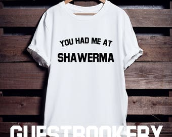 You Had Me At Shawerma - Funny T-shirt - Food Tshirt - Graphic Tee - Tumblr T-shirt - Shawarma - Arabic Food - Foodie - Foodie Gifts - Funny
