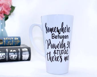 Somewhere between proverbs 31 & Tupac there's me mug - Proverbs and Tupac cup