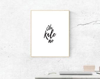 Oh Kale No Print, Digital Print, Punny Art, Kitchen Art, Digital Download, Foodie Wall Art, Wall Prints, Most Popular, Kale Print