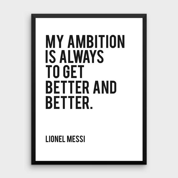 Lionel Messi Quote Print | My Ambition Is Always To Get Better And Better,  Scandinavian Poster, Messi, Sport, Soccer Quote, Football Quote