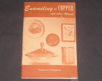 Enameling on Copper and Other Metals by Thomas E. Thompson, 1950, PB, Photos & How To Instructions, Vintage Craft Book