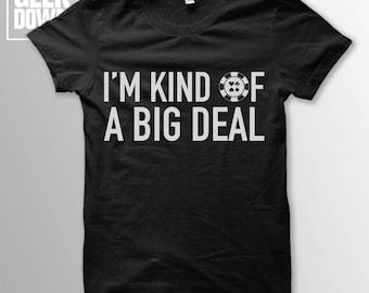 I'm Kind Of A Big Deal *Poker* t-shirt tee // funny t-shirts / poker tee / poker shirt / poker lover gift