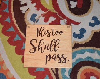 This Too Shall Pass. Cute Quote Sign - Wood Sign Art. Solid Wood, Hand Painted 1-sided Sign - Custom Made = Options!!