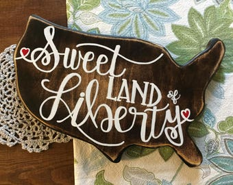Patriotic Wood Sign Sweet Land of Liberty Hand Lettered United States Cut Out Wood Sign with Distressed Edges