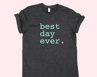 Best Day Ever. - SHIRT