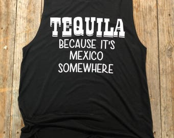 Tequila because it's Mexico somewhere - Women's Muscle Tank