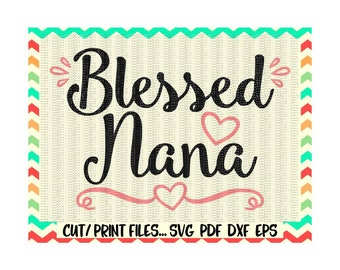 Blessed Nana Svg, Blessed Svg, Nana Svg, Nana Gift, Nanny Gift, Print and Cut Files for Silhouette Cameo, Cricut & More.