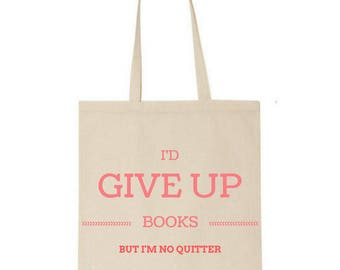 I'd give up books but I'm no quitter tote - Market bag - Book bag - Book lover - Cotton - Gifts for readers