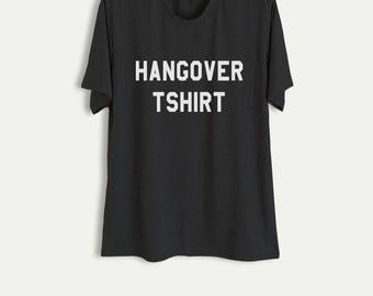 Hangover Shirt Funny Drinking Shirts with sayings Slogan Tee Tumblr Grunge Graphic Tee Party Shirts Gifts Womens Mens Printed TShirt