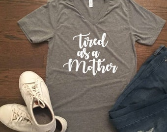 Tired As A Mother Funny Mom Shirt - Custom Mom Shirt - Gift for Mom - Gift for Friend - Stocking Stuffer - Christmas Gift for Mom - Xmas