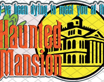 They've been dying to meet you at the Haunted Mansion - SVG Title File
