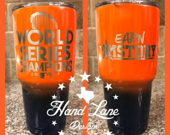 "Houston Astros Tumbler-World Champions ""Earn History"" YETI/RTIC/HOGG Tumbler 20oz or 30oz"