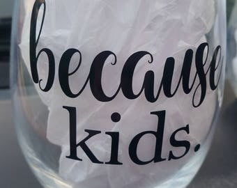 Because Kids / Funny Wine Glass / Because Kids Wine Glass / Funny Wine Gifts / Because Kids Glass / Funny Sayings Wine Glass / Wine Glasses