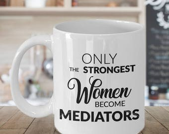 Mediator Gifts - Mediator Mug - Only the Strongest Women Become Mediators Coffee Mug Ceramic Tea Cup