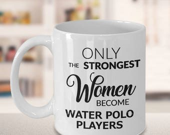Water Polo Gifts Water Polo Coffee Mug Only the Strongest Women Become Water Polo Players Coffee Mug Ceramic Tea Cup Water Polo Coach Gift