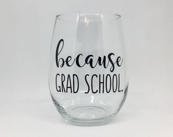 because grad school stemless wine glass, wine gifts for women, college graduation gift, graduate student gift, masters degree gift, best
