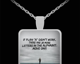 "If Plan ""A"" Didn't Work, There Are 25 More Letters!! Move On Necklace Supportive Uplifting Philosophy"
