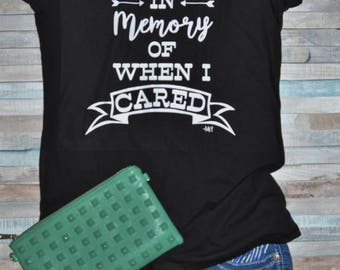 In memory of when I cared tee