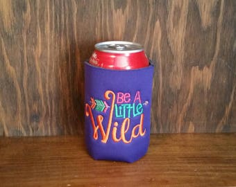 Be A Little Wild Can Cooler, Embroidered Can Cooler, Birthday Cozie, Embroidery Can Cooler, Cozies, Be A Little Wild Cozies