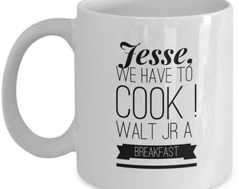 Breaking Bad Coffee Mug -Jesse, We have to cook! Walt JR a breakfast.