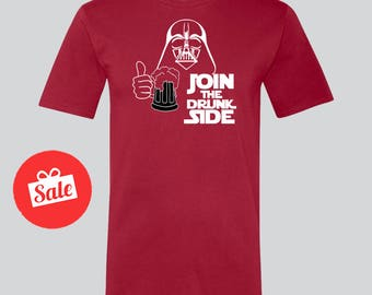 Join The Drunk Side Mens Funny Drinking Shirt. Star Wars Father's Day Gift. Father's Birthday Present. Darth Vader Shirt. [E0745]