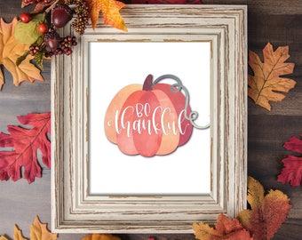 Be Thankful - Digital Print, 8x10 Printable Download, Autumn Art, Fall, Thanksgiving, Canvas Art, Home Decor, Seasonal, Wall Art