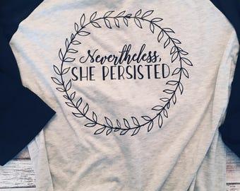 Nevertheless, She Persisted Shirt | Feminist Shirt | Resist Tee Shirt| Protest Shirt | Protest Tee| Feminist Raglan | Democrat Shirt