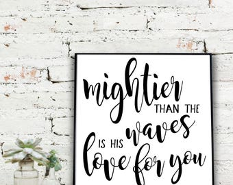 Printable Wall Art, Instant Download Printable Art, Mightier Than The Waves Is HIs Love For You | Psalms 93 4  {DIGITAL FILE}
