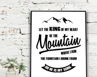 let the King of my heart, be the mountains where i run, the fountain i drink from, oh He is my song  {DIGITAL FILE}